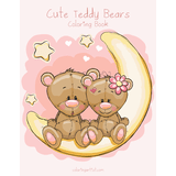 Cute Teddy Bears Coloring Book 1