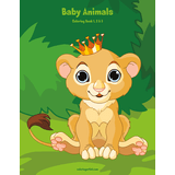 Baby Animals Coloring Book 1, 2 & 3