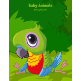 Baby Animals Coloring Book 3 & 4